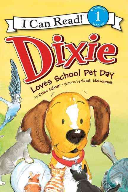 Dixie Loves School Pet Day By Gilman, Grace/ Mcconnell, Sarah (ILT)